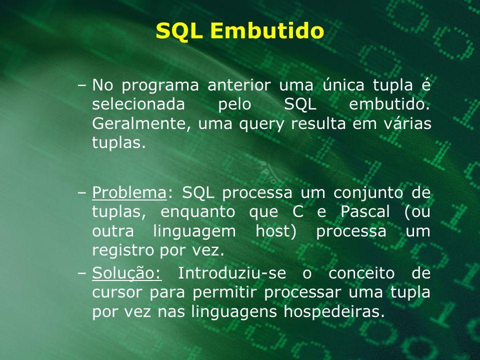 SQL Embutido –No programa anterior uma única tupla é selecionada pelo SQL embutido. Geralmente, uma query resulta em várias tuplas. –Problema: SQL pro
