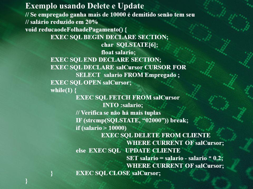 Exemplo usando Delete e Update // Se empregado ganha mais de 10000 é demitido senão tem seu // salário reduzido em 20% void reducaodeFolhadePagamento(