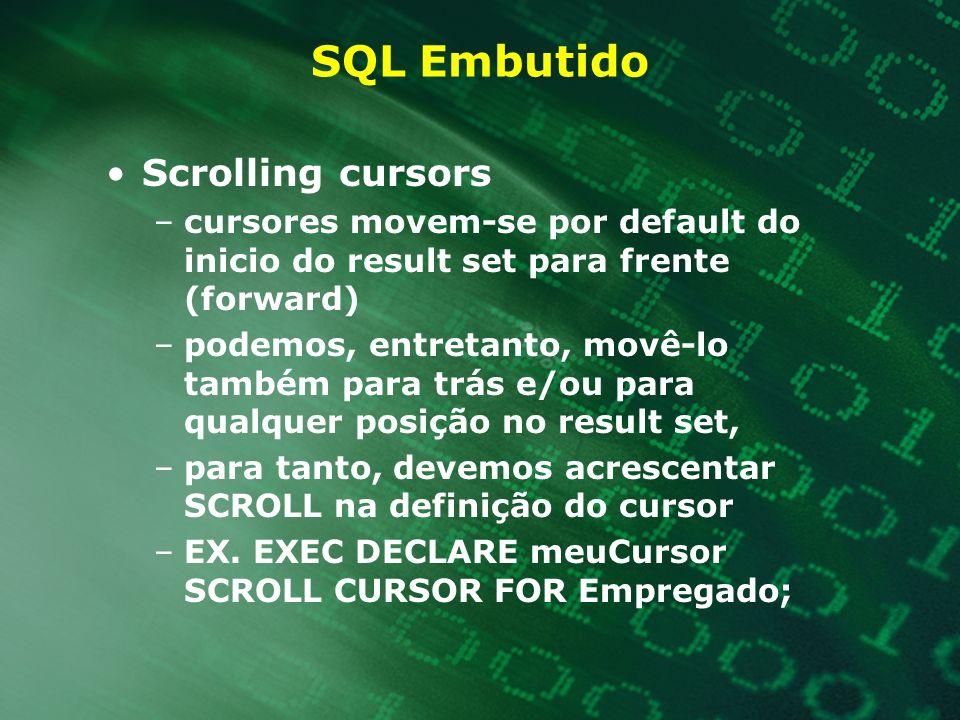 SQL Embutido Scrolling cursors –cursores movem-se por default do inicio do result set para frente (forward) –podemos, entretanto, movê-lo também para