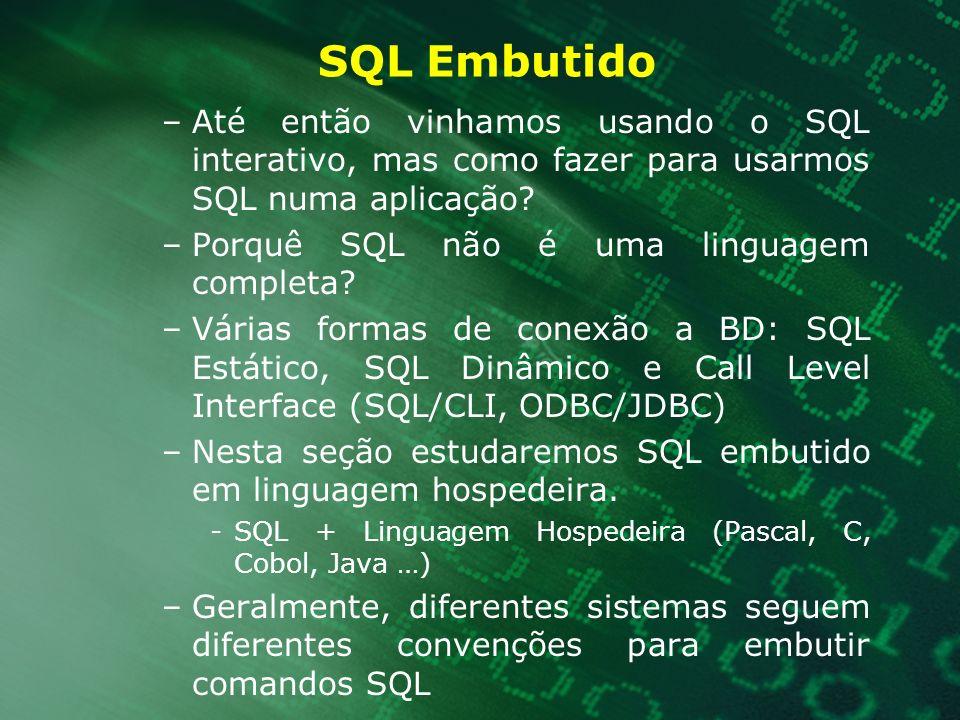 SQL Embutido Pré-processador Compilador Linguagem Hospedeira Linguagem Hospedeira (C, Pascal, Fortran, Cobol, Ada, SQLJ (java)) + SQL Embutido Linguagem hospedeira + Chamadas de funções Código objeto