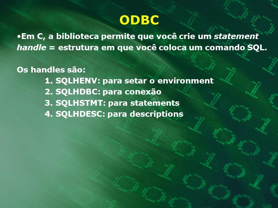 ODBC Em C, a biblioteca permite que você crie um statement handle = estrutura em que você coloca um comando SQL. Os handles são: 1. SQLHENV: para seta