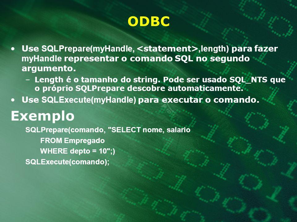 ODBC Use SQLPrepare(myHandle,,length) para fazer myHandle representar o comando SQL no segundo argumento. –Length é o tamanho do string. Pode ser usad