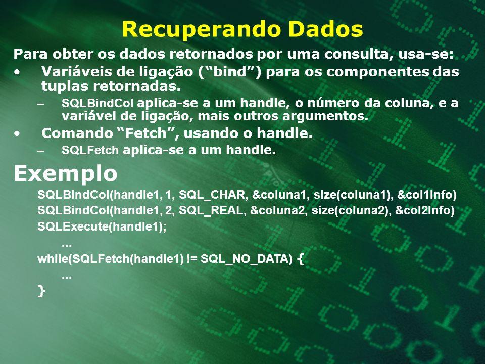 Recuperando Dados Para obter os dados retornados por uma consulta, usa-se: Variáveis de ligação (bind) para os componentes das tuplas retornadas. –SQL