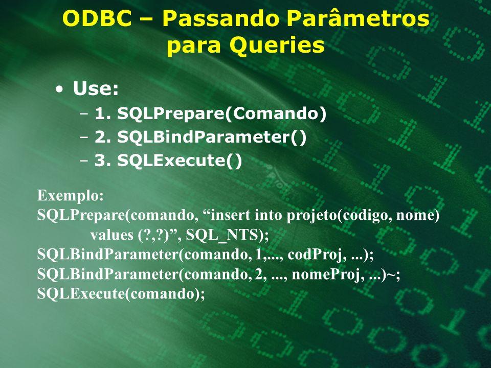 ODBC – Passando Parâmetros para Queries Use: –1. SQLPrepare(Comando) –2. SQLBindParameter() –3. SQLExecute() Exemplo: SQLPrepare(comando, insert into