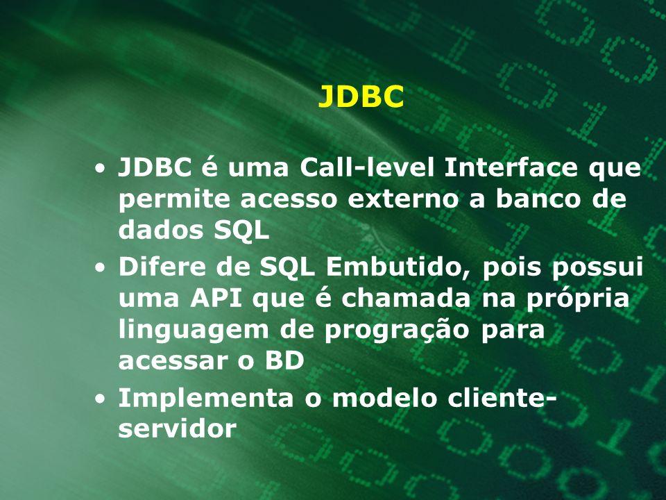 JDBC é uma Call-level Interface que permite acesso externo a banco de dados SQL Difere de SQL Embutido, pois possui uma API que é chamada na própria l