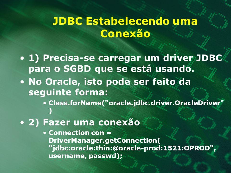 JDBC Estabelecendo uma Conexão 1) Precisa-se carregar um driver JDBC para o SGBD que se está usando. No Oracle, isto pode ser feito da seguinte forma: