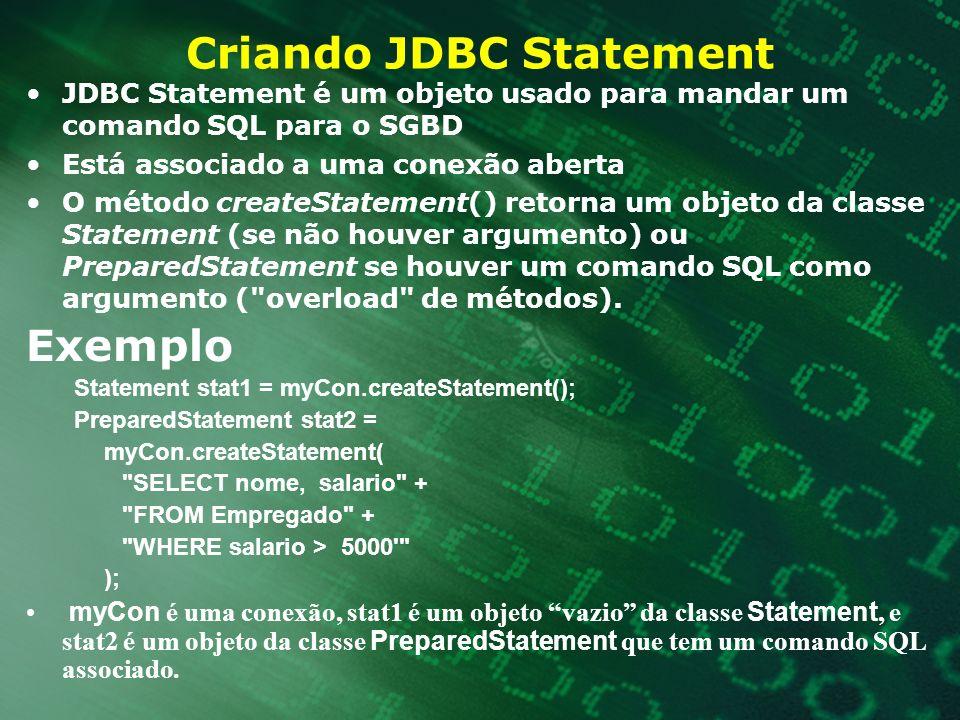 Criando JDBC Statement JDBC Statement é um objeto usado para mandar um comando SQL para o SGBD Está associado a uma conexão aberta O método createStat