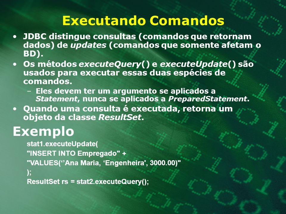 Executando Comandos JDBC distingue consultas (comandos que retornam dados) de updates (comandos que somente afetam o BD). Os métodos executeQuery() e