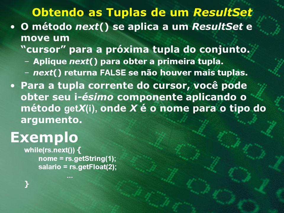 Obtendo as Tuplas de um ResultSet O método next() se aplica a um ResultSet e move um cursor para a próxima tupla do conjunto. –Aplique next() para obt