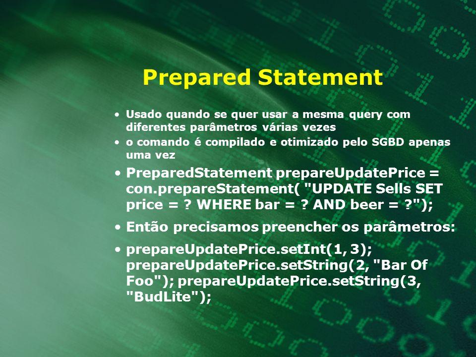 Prepared Statement Usado quando se quer usar a mesma query com diferentes parâmetros várias vezes o comando é compilado e otimizado pelo SGBD apenas u