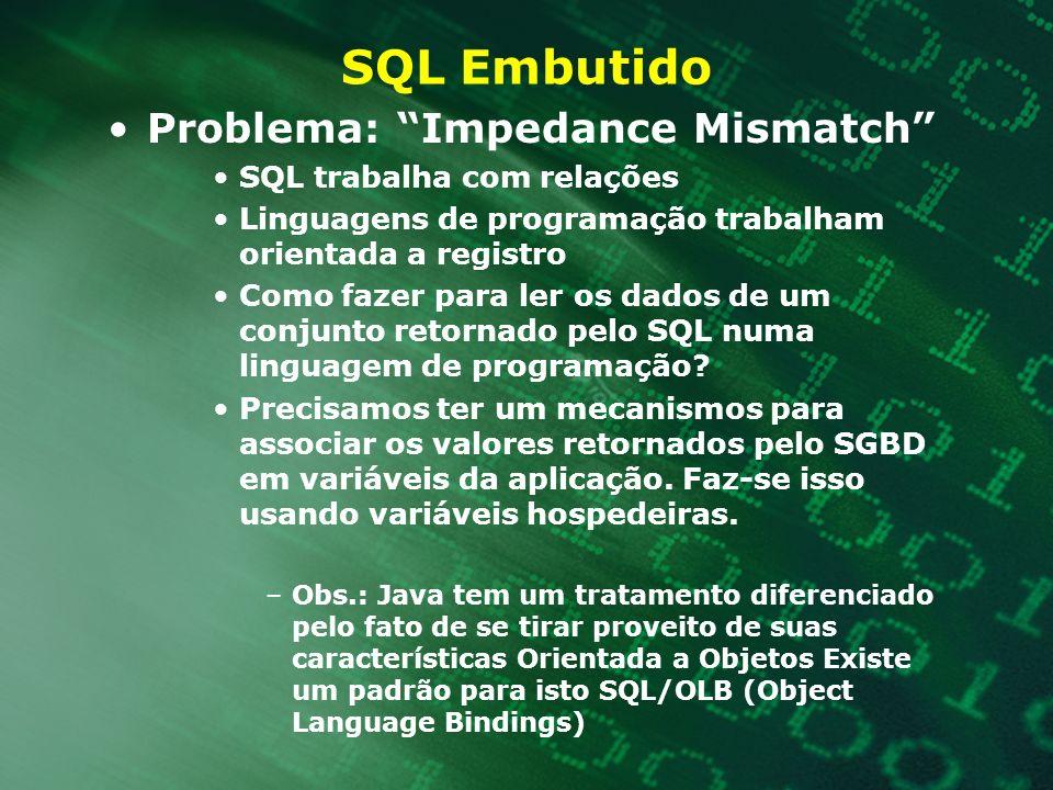 SQL Embutido Problema: Impedance Mismatch SQL trabalha com relações Linguagens de programação trabalham orientada a registro Como fazer para ler os da