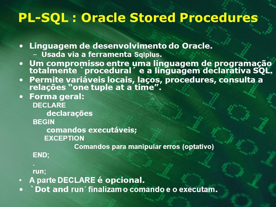 PL-SQL : Oracle Stored Procedures Linguagem de desenvolvimento do Oracle. –Usada via a ferramenta Sqlplus. Um compromisso entre uma linguagem de progr