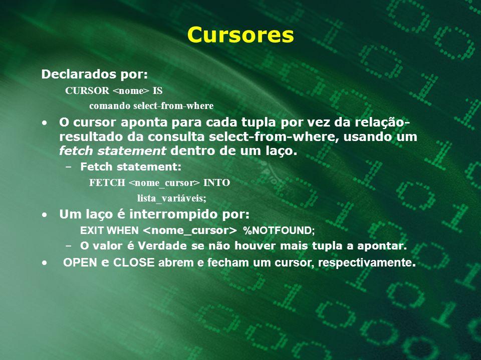 Cursores Declarados por: CURSOR IS comando select-from-where O cursor aponta para cada tupla por vez da relação- resultado da consulta select-from-whe