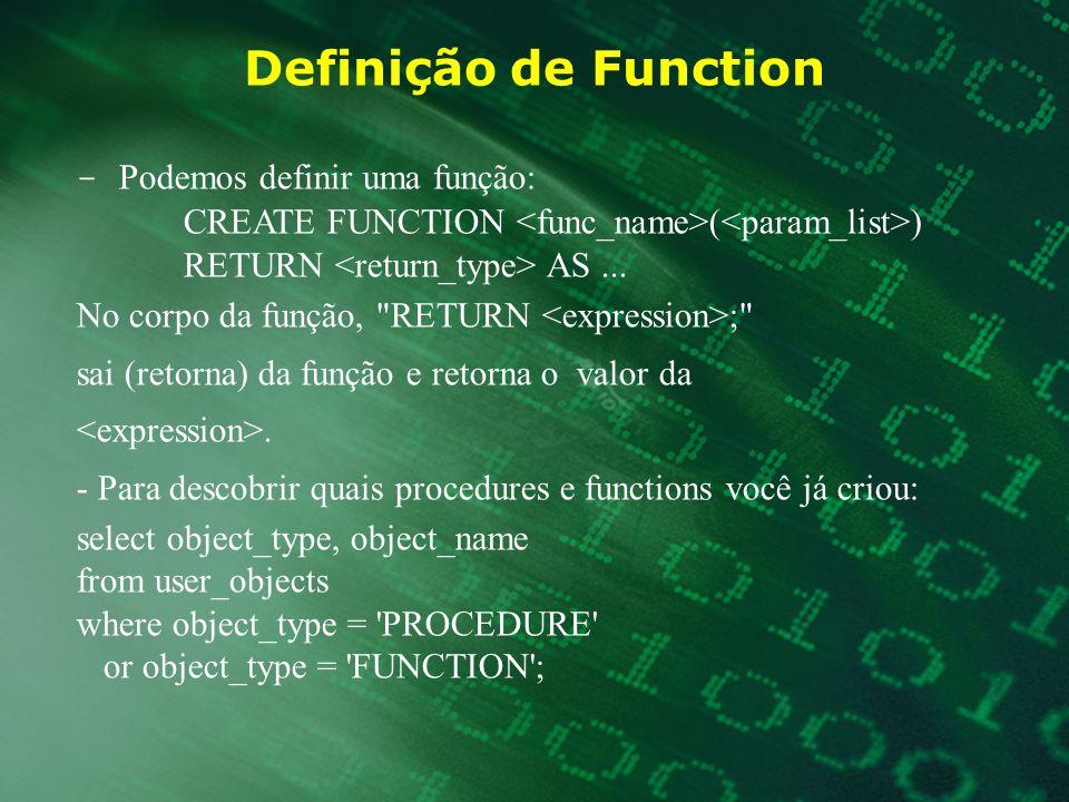 Definição de Function - Podemos definir uma função: CREATE FUNCTION ( ) RETURN AS... No corpo da função,