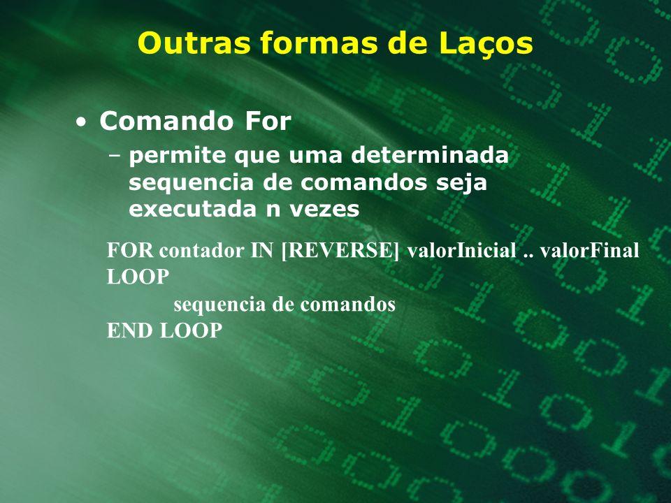 Outras formas de Laços Comando For –permite que uma determinada sequencia de comandos seja executada n vezes FOR contador IN [REVERSE] valorInicial..