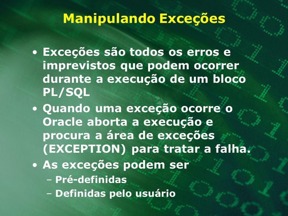 Manipulando Exceções Exceções são todos os erros e imprevistos que podem ocorrer durante a execução de um bloco PL/SQL Quando uma exceção ocorre o Ora