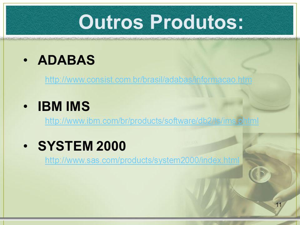 11 Outros Produtos: ADABAS http://www.consist.com.br/brasil/adabas/informacao.htm IBM IMS http://www.ibm.com/br/products/software/db2/ts/ims.phtml SYSTEM 2000 http://www.sas.com/products/system2000/index.html