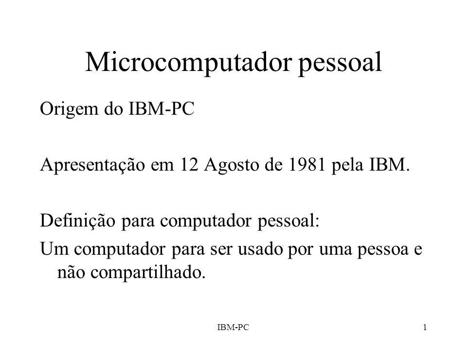 IBM-PC1 Microcomputador pessoal Origem do IBM-PC Apresentação em 12 Agosto de 1981 pela IBM. Definição para computador pessoal: Um computador para ser