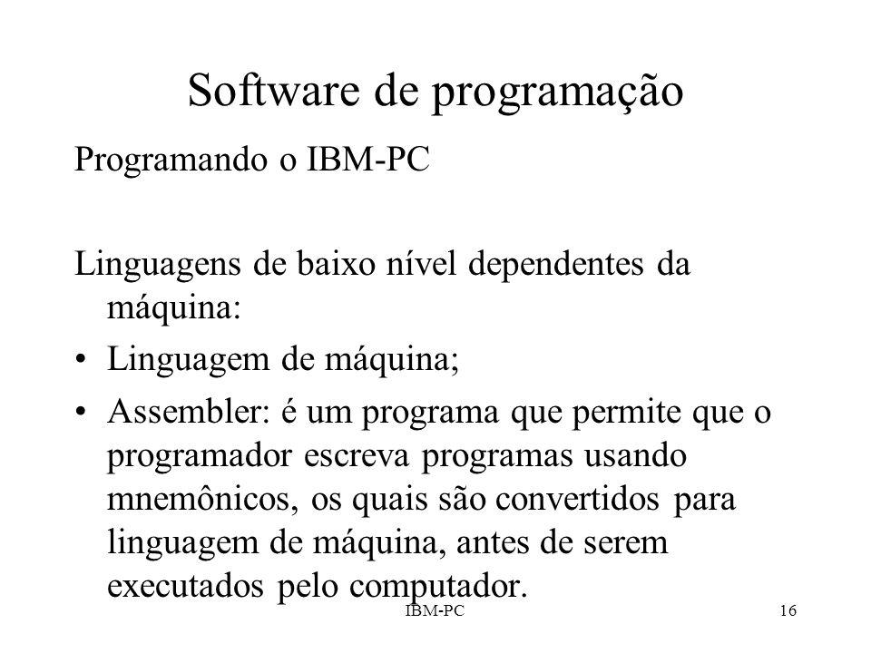 IBM-PC16 Software de programação Programando o IBM-PC Linguagens de baixo nível dependentes da máquina: Linguagem de máquina; Assembler: é um programa