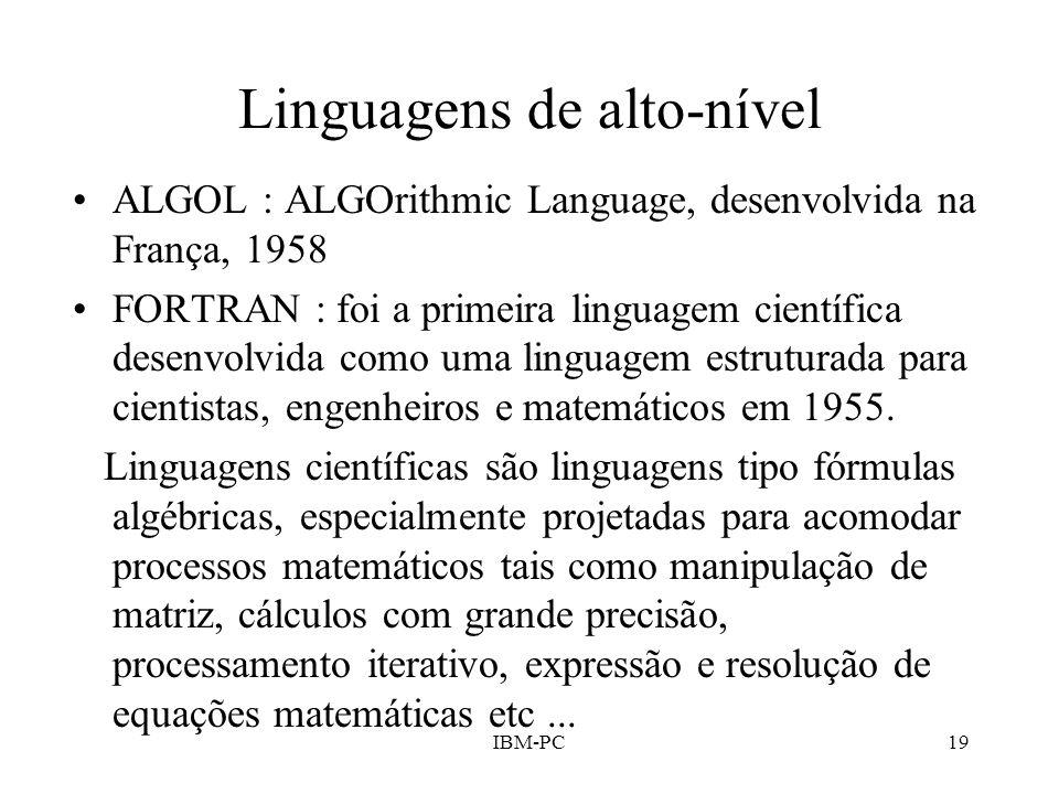 IBM-PC19 Linguagens de alto-nível ALGOL : ALGOrithmic Language, desenvolvida na França, 1958 FORTRAN : foi a primeira linguagem científica desenvolvid