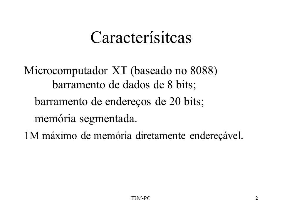 IBM-PC2 Caracterísitcas Microcomputador XT (baseado no 8088) barramento de dados de 8 bits; barramento de endereços de 20 bits; memória segmentada. 1M