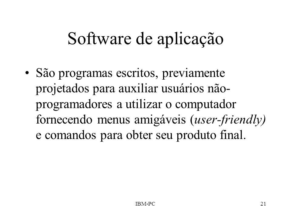 IBM-PC21 Software de aplicação São programas escritos, previamente projetados para auxiliar usuários não- programadores a utilizar o computador fornec
