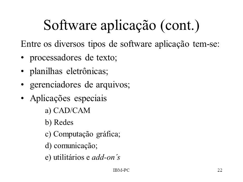 IBM-PC22 Software aplicação (cont.) Entre os diversos tipos de software aplicação tem-se: processadores de texto; planilhas eletrônicas; gerenciadores