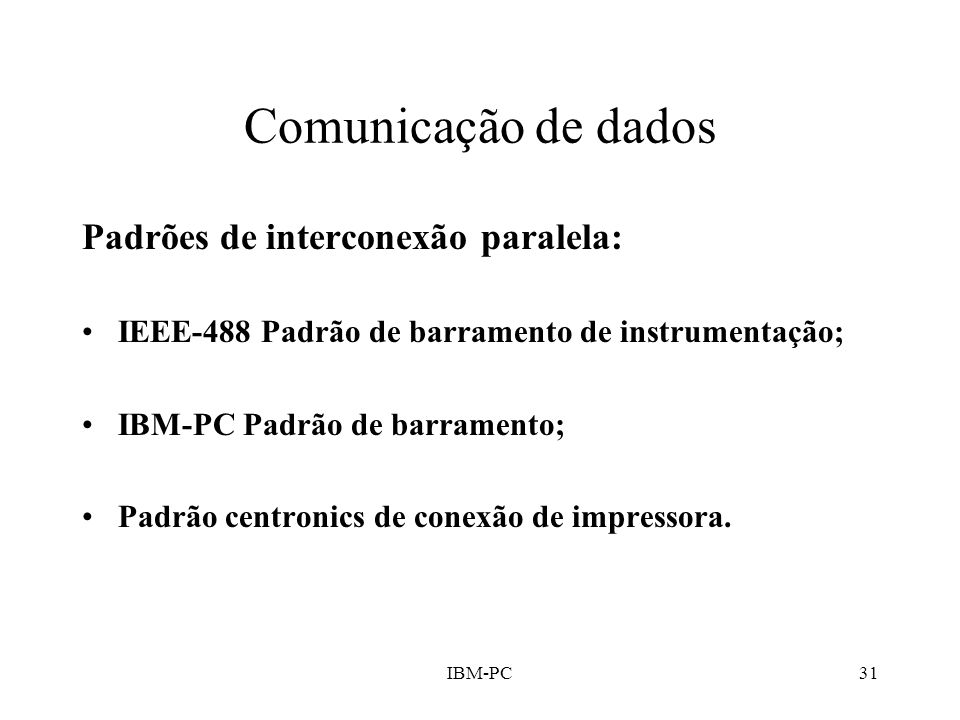 IBM-PC31 Comunicação de dados Padrões de interconexão paralela: IEEE-488 Padrão de barramento de instrumentação; IBM-PC Padrão de barramento; Padrão c