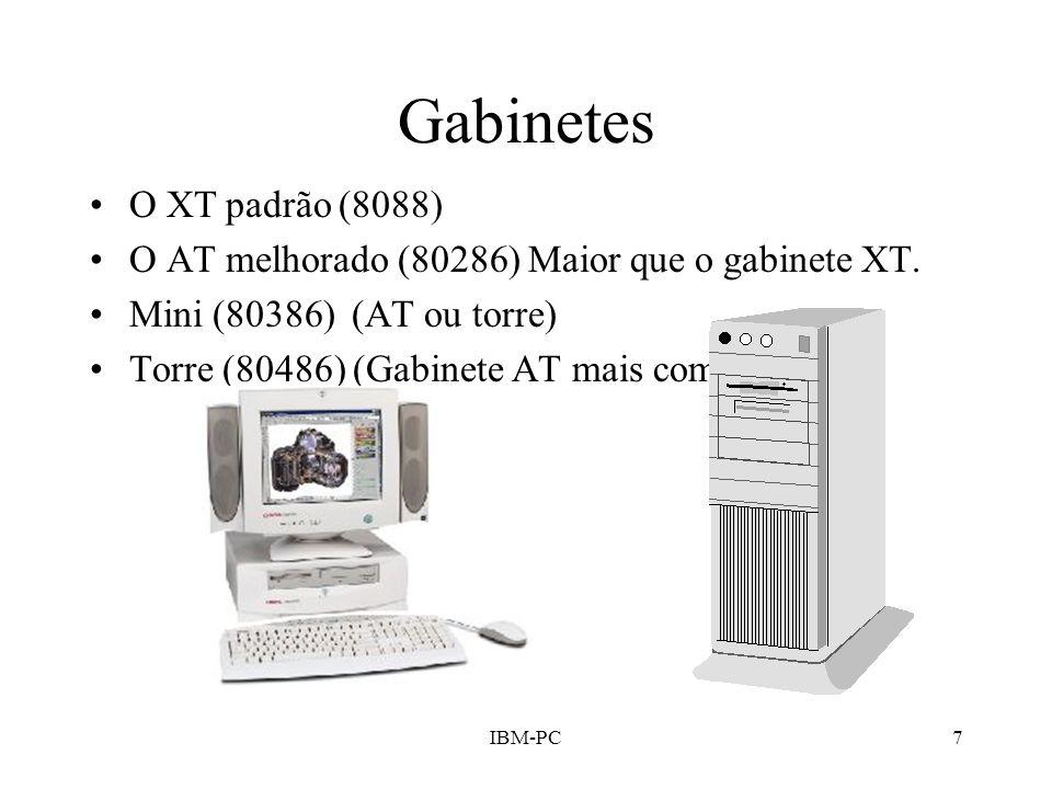 IBM-PC7 Gabinetes O XT padrão (8088) O AT melhorado (80286) Maior que o gabinete XT. Mini (80386) (AT ou torre) Torre (80486) (Gabinete AT mais comum)