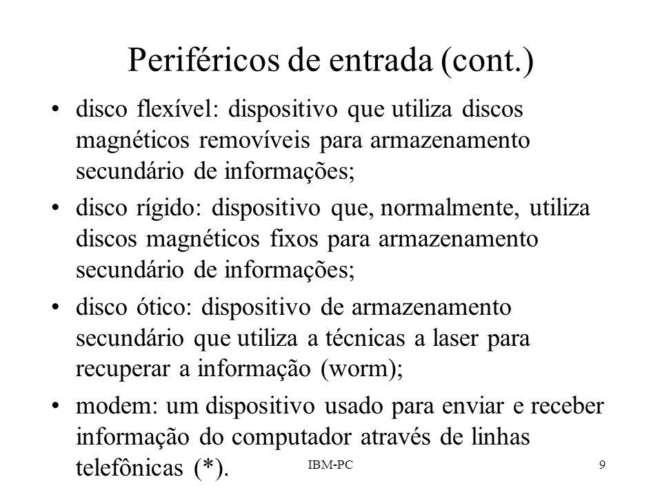 IBM-PC9 Periféricos de entrada (cont.) disco flexível: dispositivo que utiliza discos magnéticos removíveis para armazenamento secundário de informaçõ