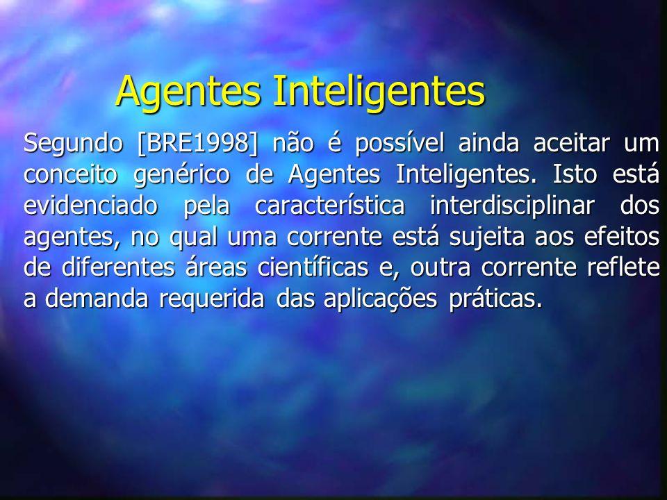 Agentes Inteligentes Segundo [BRE1998] não é possível ainda aceitar um conceito genérico de Agentes Inteligentes.
