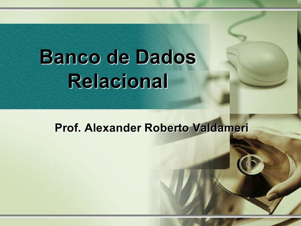 Prof. Alexander Roberto Valdameri Banco de Dados Relacional