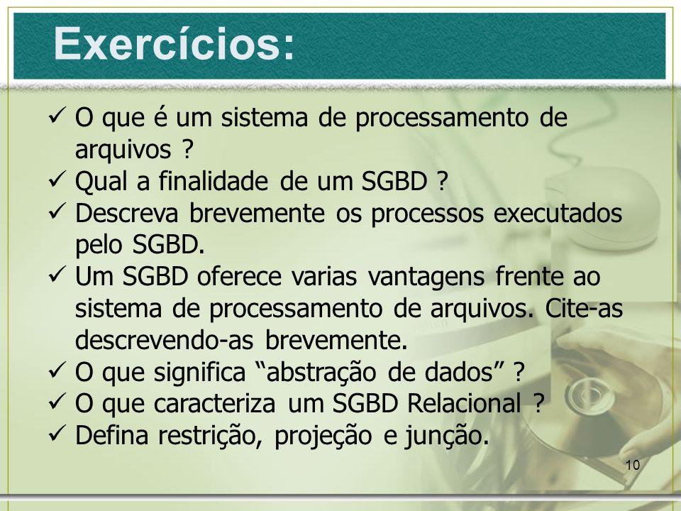 10 Exercícios: O que é um sistema de processamento de arquivos ? Qual a finalidade de um SGBD ? Descreva brevemente os processos executados pelo SGBD.