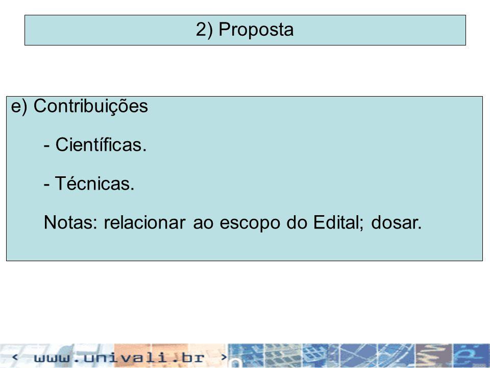 2) Proposta e) Contribuições - Científicas. - Técnicas. Notas: relacionar ao escopo do Edital; dosar.