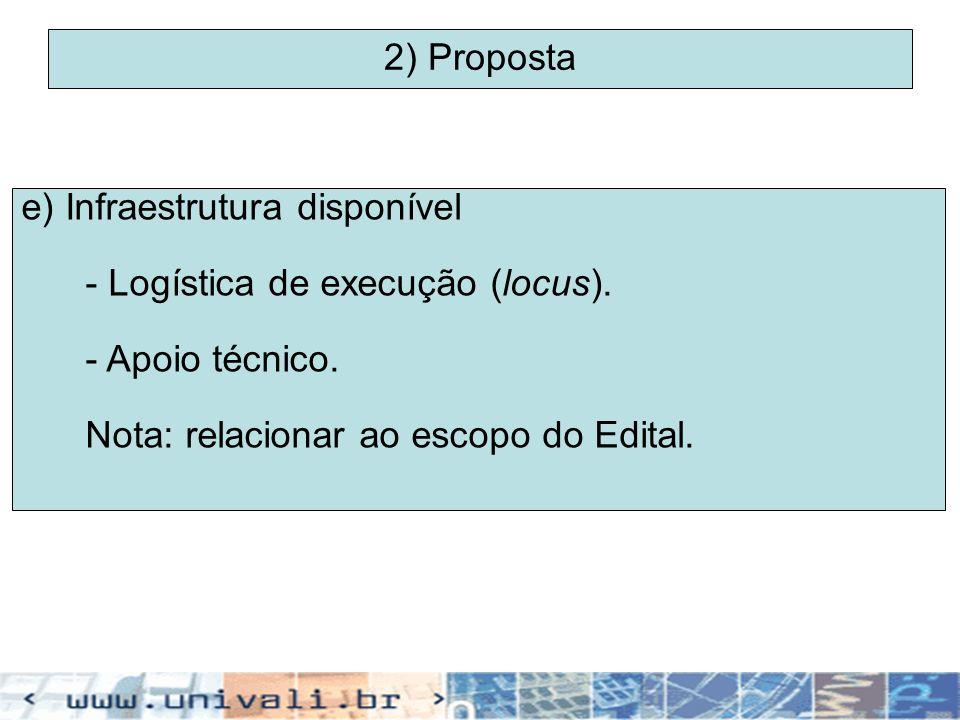 2) Proposta e) Infraestrutura disponível - Logística de execução (locus). - Apoio técnico. Nota: relacionar ao escopo do Edital.