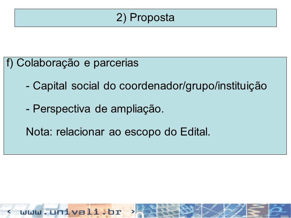 2) Proposta f) Colaboração e parcerias - Capital social do coordenador/grupo/instituição - Perspectiva de ampliação. Nota: relacionar ao escopo do Edi