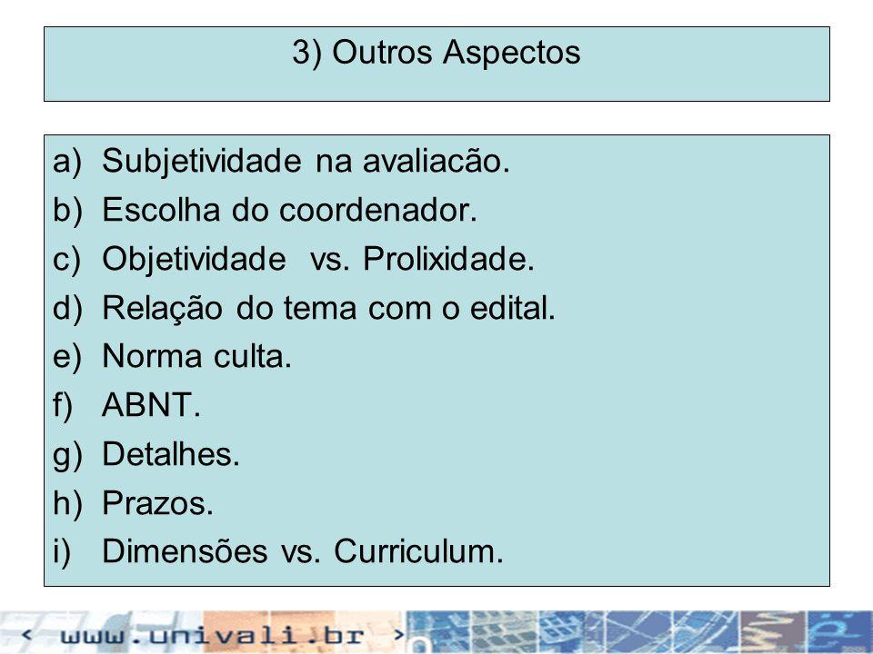 3) Outros Aspectos a)Subjetividade na avaliacão. b)Escolha do coordenador. c)Objetividade vs. Prolixidade. d)Relação do tema com o edital. e)Norma cul