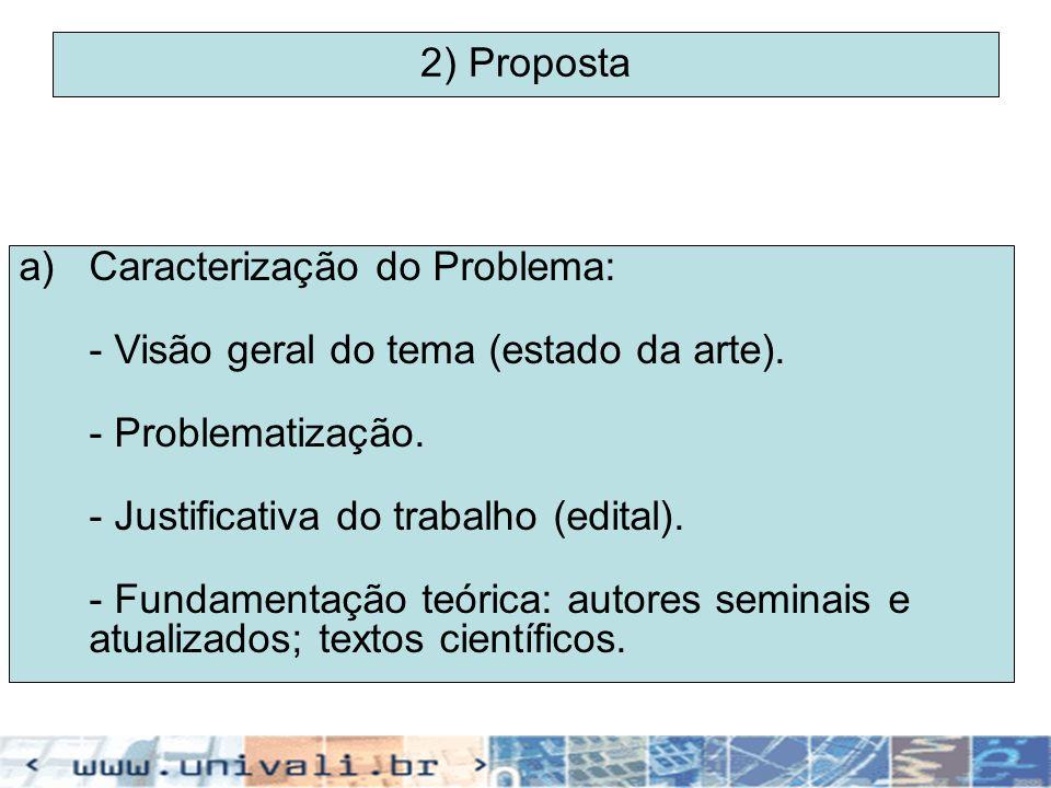 2) Proposta a)Caracterização do Problema: - Visão geral do tema (estado da arte). - Problematização. - Justificativa do trabalho (edital). - Fundament