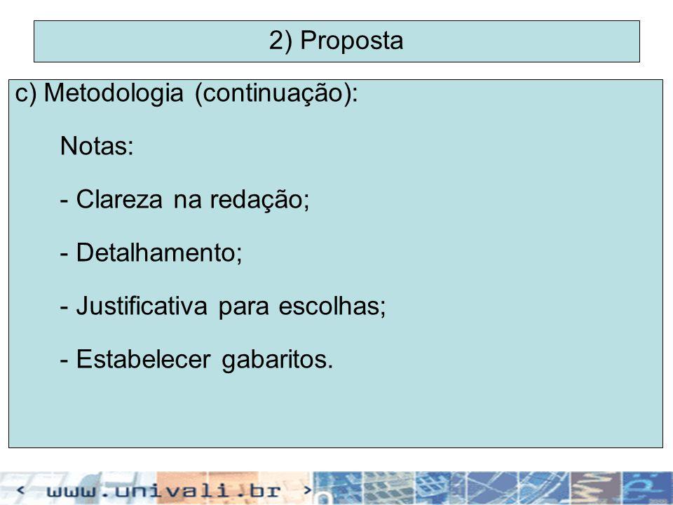 2) Proposta c) Metodologia (continuação): Notas: - Clareza na redação; - Detalhamento; - Justificativa para escolhas; - Estabelecer gabaritos.