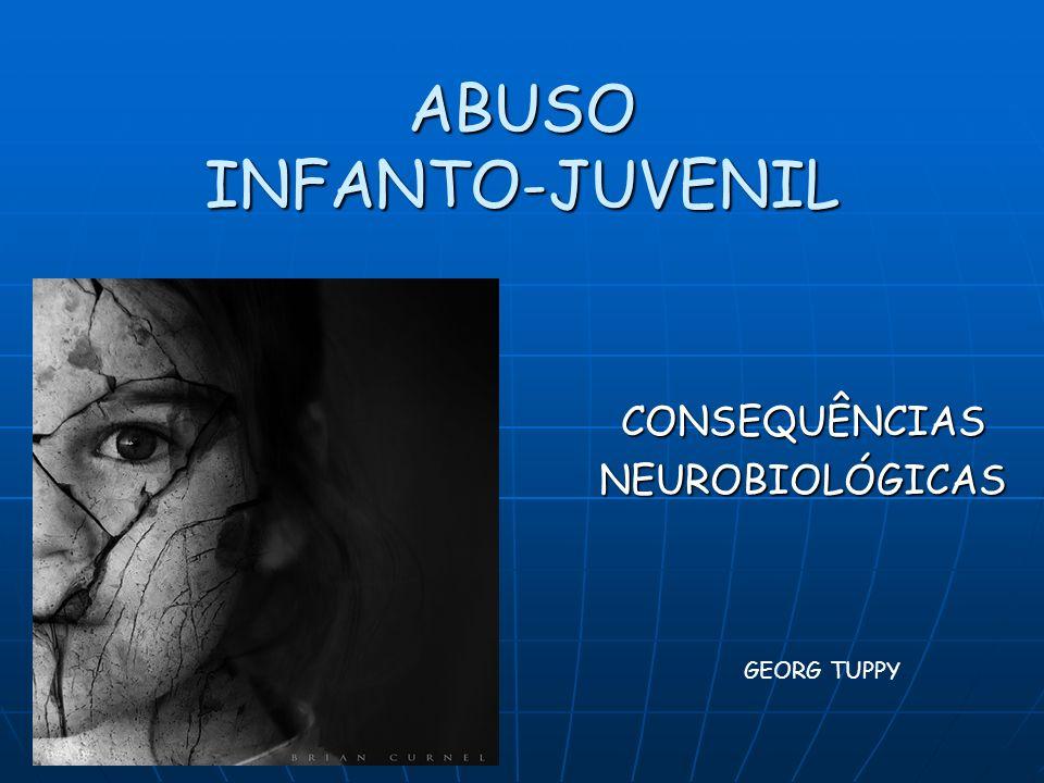 ABUSO INFANTO-JUVENIL CONSEQUÊNCIAS NEUROBIOLÓGICAS GEORG TUPPY