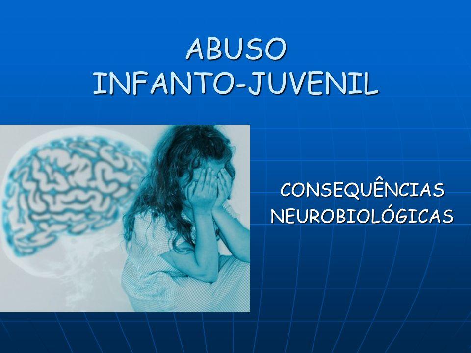 ABUSO INFANTO-JUVENIL CONSEQUÊNCIAS NEUROBIOLÓGICAS