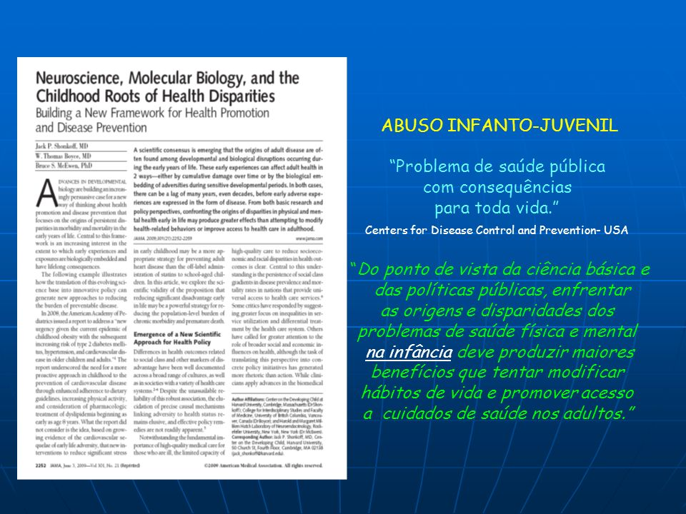 ABUSO INFANTO-JUVENIL Problema de saúde pública com consequências para toda vida. Centers for Disease Control and Prevention- USA Do ponto de vista da