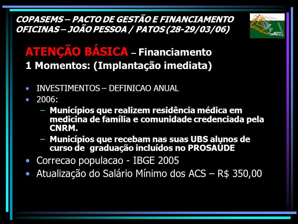 COPASEMS – PACTO DE GESTÃO E FINANCIAMENTO OFICINAS – JOÃO PESSOA / PATOS (28-29/03/06) ATENÇÃO BÁSICA – Financiamento 1 Momentos: (Implantação imedia