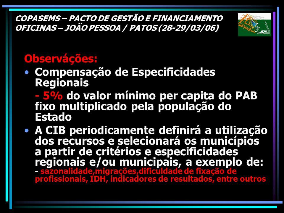 COPASEMS – PACTO DE GESTÃO E FINANCIAMENTO OFICINAS – JOÃO PESSOA / PATOS (28-29/03/06) Observáções: Compensação de Especificidades Regionais - 5% do