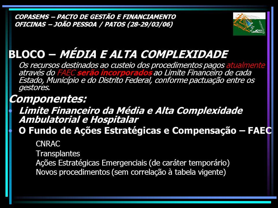 COPASEMS – PACTO DE GESTÃO E FINANCIAMENTO OFICINAS – JOÃO PESSOA / PATOS (28-29/03/06) BLOCO – MÉDIA E ALTA COMPLEXIDADE Os recursos destinados ao cu