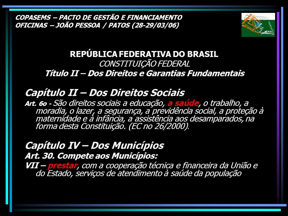 COPASEMS – PACTO DE GESTÃO E FINANCIAMENTO OFICINAS – JOÃO PESSOA / PATOS (28-29/03/06) REPÚBLICA FEDERATIVA DO BRASIL CONSTITUIÇÃO FEDERAL Título II