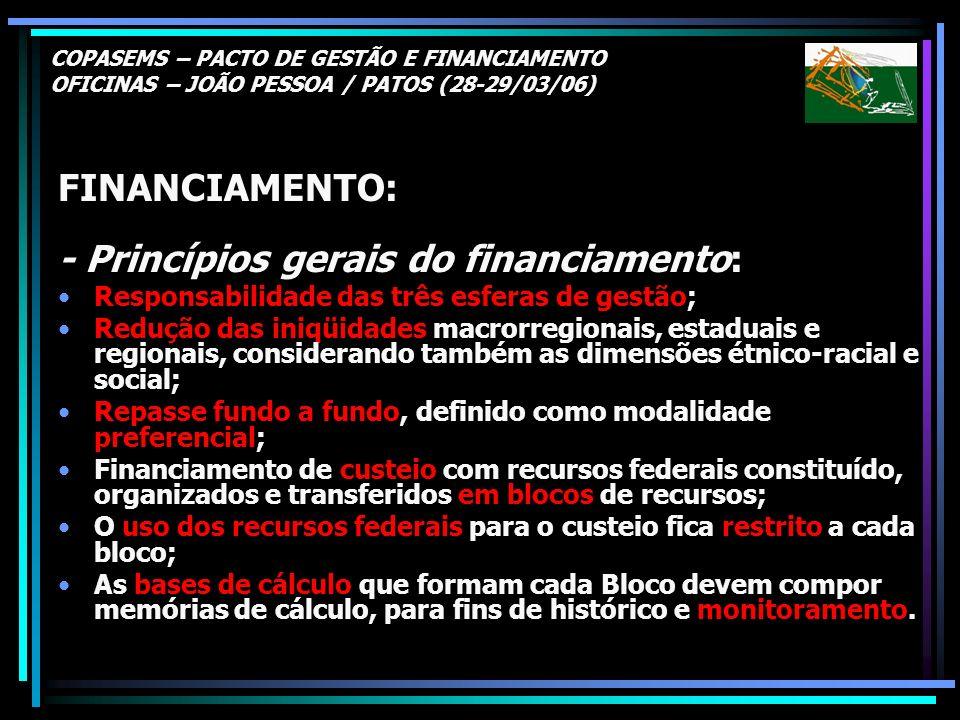 COPASEMS – PACTO DE GESTÃO E FINANCIAMENTO OFICINAS – JOÃO PESSOA / PATOS (28-29/03/06) FINANCIAMENTO: - Princípios gerais do financiamento: Responsab