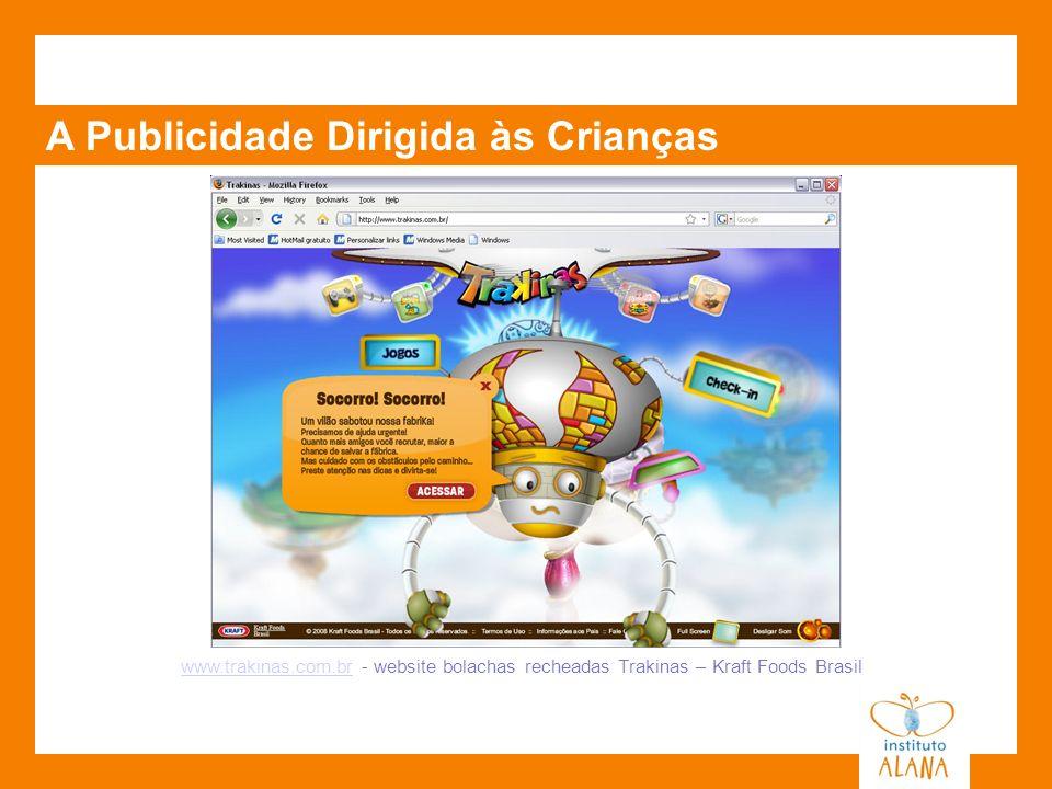A Publicidade Dirigida às Crianças www.trakinas.com.brwww.trakinas.com.br - website bolachas recheadas Trakinas – Kraft Foods Brasil