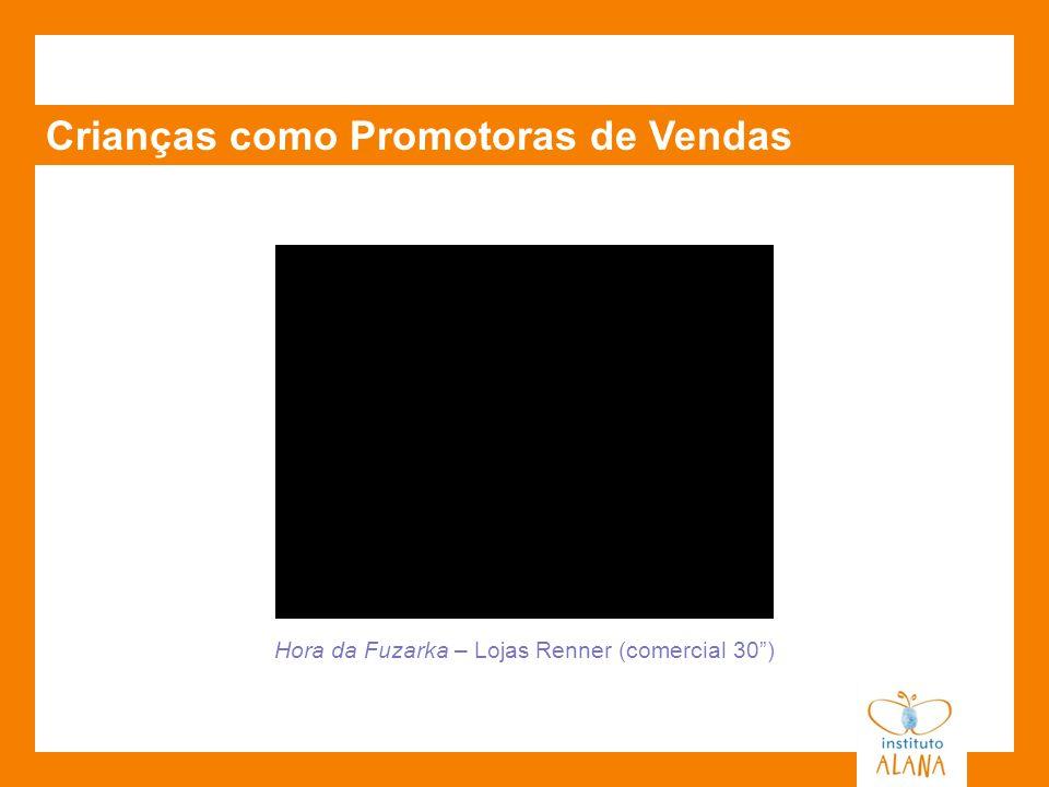 Hora da Fuzarka – Lojas Renner (comercial 30) Crianças como Promotoras de Vendas