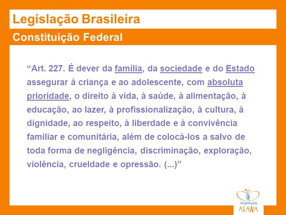 Constituição Federal Legislação Brasileira Art. 227. É dever da família, da sociedade e do Estado assegurar à criança e ao adolescente, com absoluta p